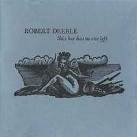 Robert Deeble | This Bar Has No One Left