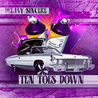 Deejay Sincere | Ten Toes Down (Screwed and Chopped)