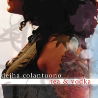Dejha Colantuono | Tea & Vodka