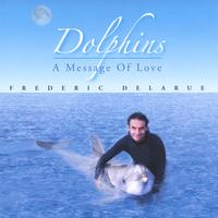 Frederic Delarue | Dolphins... A Message of Love
