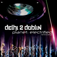 Delhi 2 Dublin | Planet: Electrified