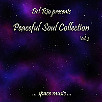 Del Rio | Peaceful Soul Collection, Vol. 3  (Space Music)