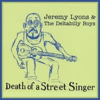 Jeremy Lyons & The Deltabilly Boys | Death Of A Street Singer