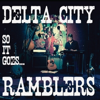 Delta City Ramblers | So It Goes...