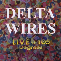 Delta Wires | Live @ 105 Degrees