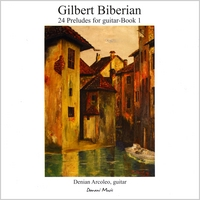 Denian Arcoleo | Gilbert Biberian: 24 Preludes for Guitar, Vol. 1