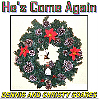 Dennis and Christy Soares | He's Come Again