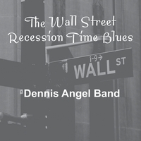 Dennis Angel | The Wall Street Recession Time Blues