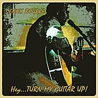 Dennis Bourke - Hey... Turn My Guitar Up! (2012)