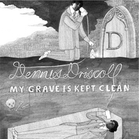 Dennis Driscoll | My Grave is Kept Clean