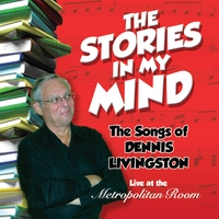 Dennis Livingston | The Stories in My Mind: The Songs of Dennis Livingston (Live at the Metropolitan Room)