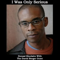 Denzal Sinclaire & The David Berger Octet | I Was Only Serious
