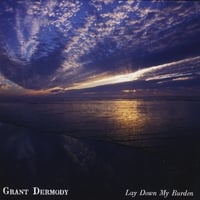 Grant Dermody | Lay Down My Burden