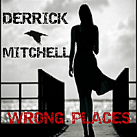 Derrick Mitchell | Wrong Places