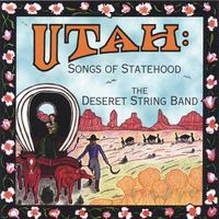 Deseret String Band | Utah: Songs of Statehood