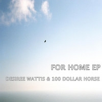 Desiree Wattis & 100 Dollar Horse | For Home EP