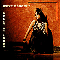 Dessy Di Lauro | Why U Raggin'?