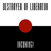 Destroyer or Liberator | Incoming!