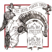 The Devil Makes Three | A Little Bit Faster And A Little Bit Worse