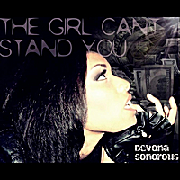 Devona Sonorous | The Girl Can't Stand You - Single