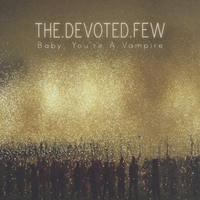 The Devoted Few | Baby, You're A Vampire