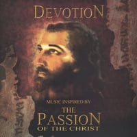 DEVOTION | Music Inspired by the Passion of the Christ