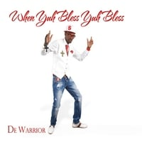De Warrior | When Yuh Bless Yuh Bless