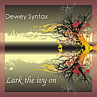 Dewey Syntax | Lark the Ivy On