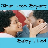 Dhar Leon Bryant | Baby I Lied
