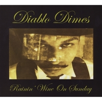 Diablo Dimes | Rainin' Wine On Sunday