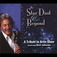 Dick Johnson | Star Dust & Beyond: A Tribute to Artie Shaw