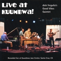 Dick Fregulia's Good Vibes Quintet | Live at Kuumbwa