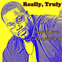 Dimitri Caver & Jeremiah's Call | Really, Truly