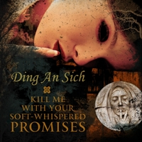 Ding An Sich | Kill Me With Your Soft-Whispered Promises