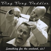 Ding Dong Daddios | Something For The Weekend, Sir?