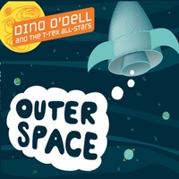 Dino O'Dell & the T-Rex All-Stars | Outer Space