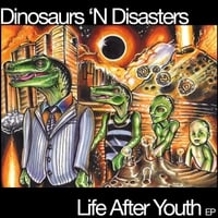 Dinosaurs 'N Disasters | Life After Youth EP