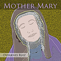 Diogenes Ruiz | Mother Mary