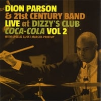 Dion Parson | Dion Parson & 21st Century Band Live At Dizzy's Club Coca-Cola, Vol 2  With Sprecial Guest Marcus Printup