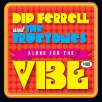 Dip Ferrell & The Tructones | Along For the Vibe