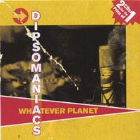 Dipsomaniacs | Whatever Planet