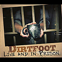 Dirtfoot | Live and In Prison