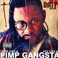 Dirty | Think Like a Pimp Act Like a Gangsta