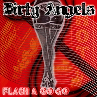 Dirty Angels | Flash A Go-Go