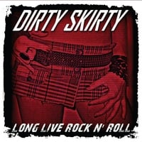 Dirty Skirty | Long Live Rock n' Roll