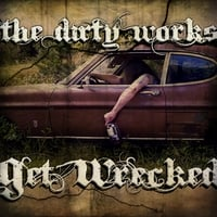 The Dirty Works | Get Wrecked