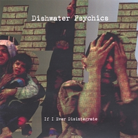 Dishwater Psychics | If I Ever Disintegrate