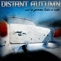 Distant Autumn | We're Gonna Take a Ride
