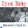Diva Baby : Because I Said So