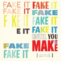 Divergence Jazz Orchestra | Fake It Until You Make It